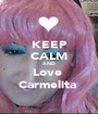KEEP CALM AND Love  Carmelita  - Personalised Poster A1 size