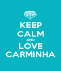 KEEP CALM AND LOVE CARMINHA - Personalised Poster A1 size