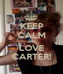 KEEP CALM AND LOVE CARTER! - Personalised Poster A1 size