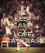 KEEP CALM AND LOVE CASILLAS - Personalised Poster A1 size