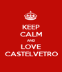 KEEP CALM AND LOVE CASTELVETRO - Personalised Poster A1 size
