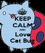 KEEP CALM AND Love Cat Bug - Personalised Poster A1 size