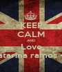 KEEP CALM AND Love Catarina ramos <3 - Personalised Poster A1 size