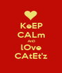 KeEP CALm AnD lOve CAtEt'z - Personalised Poster A1 size