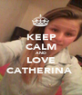 KEEP CALM AND LOVE CATHERINA  - Personalised Poster A1 size