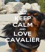 KEEP CALM AND LOVE CAVALIER - Personalised Poster A1 size
