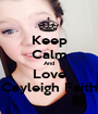 Keep Calm And Love Cayleigh Faith - Personalised Poster A1 size