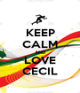 KEEP CALM AND LOVE CECIL - Personalised Poster A1 size