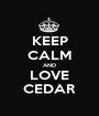 KEEP CALM AND LOVE CEDAR - Personalised Poster A1 size