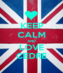 KEEP CALM AND LOVE CEDRE - Personalised Poster A1 size