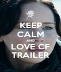 KEEP CALM AND LOVE CF TRAILER - Personalised Poster A1 size