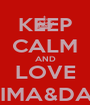 KEEP CALM AND LOVE CHAIMA&DARYA - Personalised Poster A1 size