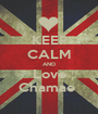 KEEP CALM AND Love Chamae  - Personalised Poster A1 size