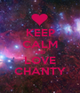 KEEP CALM AND LOVE CHANTY - Personalised Poster A1 size