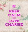 KEEP CALM AND LOVE CHARIEZ - Personalised Poster A1 size