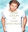 KEEP CALM AND Love Charlie Hunnam - Personalised Poster A1 size