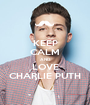 KEEP CALM AND LOVE CHARLIE PUTH - Personalised Poster A1 size