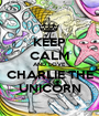 KEEP CALM AND LOVE CHARLIE THE UNICORN - Personalised Poster A1 size