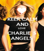 KEEP CALM AND LOVE CHARLIE`S ANGELS  - Personalised Poster A1 size