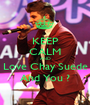 KEEP CALM AND Love Chay Suede And You ? - Personalised Poster A1 size