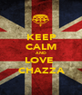 KEEP CALM AND LOVE  CHAZZA - Personalised Poster A1 size