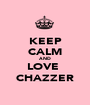 KEEP CALM AND LOVE  CHAZZER - Personalised Poster A1 size