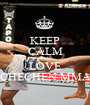 KEEP CALM AND LOVE CHECHEN MMA - Personalised Poster A1 size