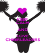 KEEP CALM AND LOVE CHEERLEADERS - Personalised Poster A1 size