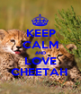 KEEP CALM AND LOVE CHEETAH  - Personalised Poster A1 size