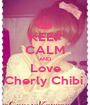 KEEP CALM AND Love Cherly Chibi  - Personalised Poster A1 size
