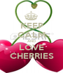 KEEP CALM AND LOVE CHERRIES - Personalised Poster A1 size