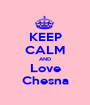 KEEP CALM AND Love Chesna - Personalised Poster A1 size
