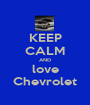 KEEP CALM AND love Chevrolet - Personalised Poster A1 size