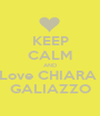 KEEP CALM AND Love CHIARA  GALIAZZO - Personalised Poster A1 size