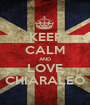 KEEP CALM AND LOVE CHIARALEO - Personalised Poster A1 size