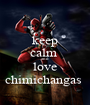 keep calm  and love chimichangas  - Personalised Poster A1 size