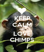 KEEP CALM AND LOVE CHIMPS - Personalised Poster A1 size