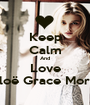 Keep Calm And Love Chloë Grace Moretz - Personalised Poster A1 size