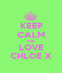 KEEP CALM AND LOVE CHLOE X - Personalised Poster A1 size