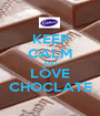 KEEP CALM AND LOVE CHOCLATE - Personalised Poster A1 size