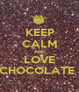 KEEP CALM AND LOVE CHOCOLATE ! - Personalised Poster A1 size