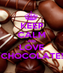 KEEP CALM AND LOVE CHOCOLATE! - Personalised Poster A1 size