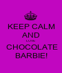 KEEP CALM AND LOVE  CHOCOLATE BARBIE! - Personalised Poster A1 size