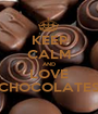 KEEP CALM AND LOVE CHOCOLATES - Personalised Poster A1 size