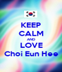 KEEP CALM AND LOVE Choi Eun Hee - Personalised Poster A1 size