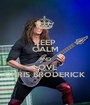 KEEP CALM AND LOVE CHRIS BRODERICK - Personalised Poster A1 size