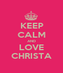 KEEP CALM AND LOVE CHRISTA - Personalised Poster A1 size