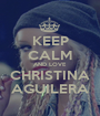 KEEP CALM AND LOVE CHRISTINA AGUILERA - Personalised Poster A1 size