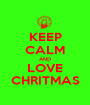 KEEP CALM AND LOVE CHRITMAS - Personalised Poster A1 size