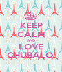 KEEP CALM AND LOVE CHUBALO  - Personalised Poster A1 size
